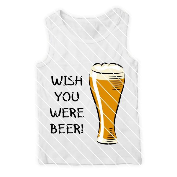 Plotterdatei Wish you were beer - lustige Plottdatei für Männer
